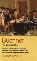 Buchner: Complete Plays: Danton's Death; Leonce And Lena; Woyzeck; The Hessian Courier; Lenz; On…