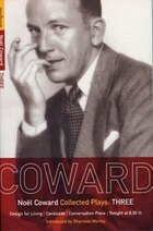 Coward Plays: 3: Design For Living; Cavalcade; Conversation Piece; Tonight At 8.30 (i); Still Life