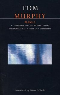 Book Murphy Plays: 2: Conversations on a Homecoming; Bailegangaire; A Thief of a Christmas by TOM MURPHY