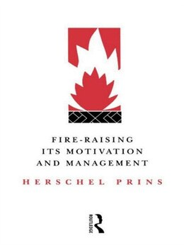Book Fire-Raising: Its Motivation And Management by Prof Herschel Prins