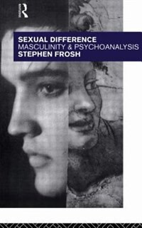 Book Sexual Difference: Masculinity and Psychoanalysis by Stephen Frosh