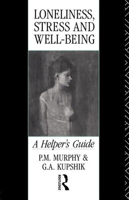 Book Loneliness, Stress and Well-Being: A Helper's Guide by G A Kupshik