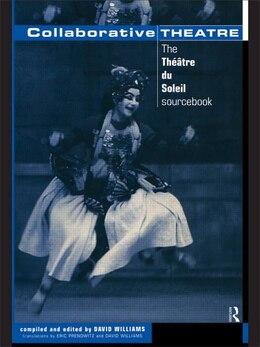 Book Collaborative Theatre: Le Theatre du Soleil by David Williams