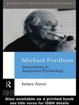 Book Michael Fordham: Innovations in Analytical Psychology by James Astor
