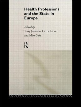 Book Health Professions and the State in Europe: HEALTH PROFESSIONS & THE STATE by Terry Johnson