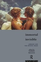Immortal, Invisible: Lesbians and the Moving Image