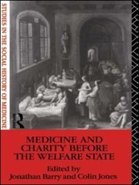Book Medicine and Charity Before the Welfare State: MEDICINE & CHARITY BEFORE THE by Jonathan Barry
