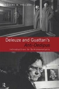 Book Deleuze and Guattari's Anti-Oedipus: Introduction to Schizoanalysis by Eugene W. Holland