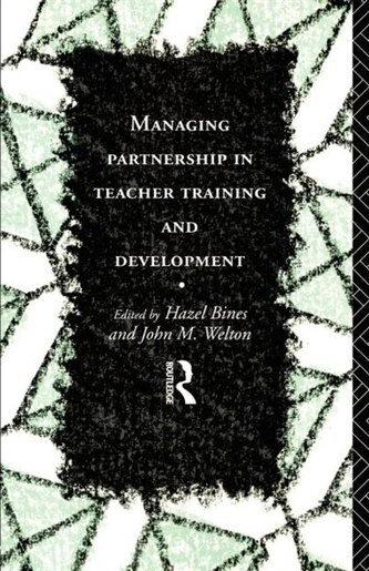 Managing Partnership in Teacher Training and Development: MANAGING PARTNERSHIP IN TEACHE by Hazel Bines