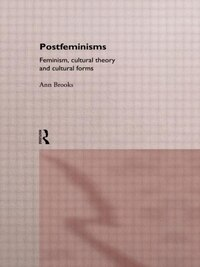 Postfeminisms: Feminism, Cultural Theory and Cultural Forms
