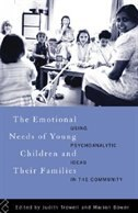 Book The Emotional Needs of Young Children and their Families: Using Psychoanalytic Ideas in the… by Marion Bower