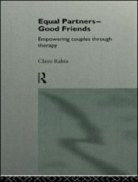 Book Equal Partners - Good Friends: Empowering Couples Through Therapy by Claire Rabin