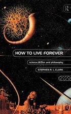 How to Live Forever: Science Fiction and Philosophy