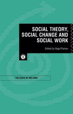 Book Social Theory, Social Change and Social Work by Nigel Parton