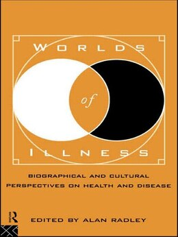 Book Worlds of Illness: Biographical and Cultural Perspectives on Health and Disease by Alan Radley