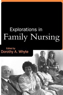 Book Explorations in Family Nursing by Dorothy Whyte