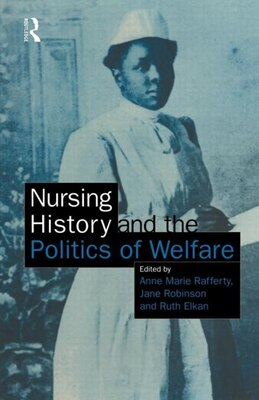 Book Nursing History and the Politics of Welfare: NURSING HISTORY AND THE POLITI by Ann Marie Rafferty