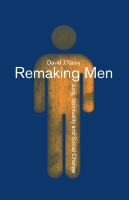 Book Remaking Men: Jung, Spirituality and Social Change by David Tacey