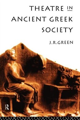 Book Theatre in Ancient Greek Society by J. R. Green