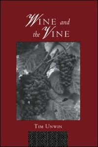 Book Wine and the Vine: An Historical Geography of Viticulture and the Wine Trade by Tim Unwin
