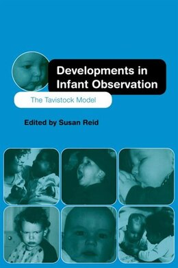 Book Developments in Infant Observation: The Tavistock Model by Susan Reid