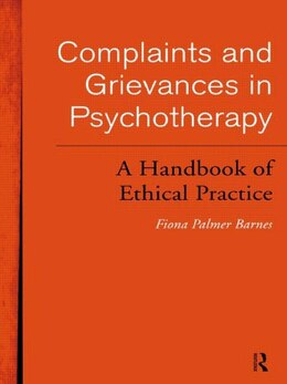 Book Complaints and Grievances in Psychotherapy: A Handbook of Ethical Practice by Fiona Palmer Barnes