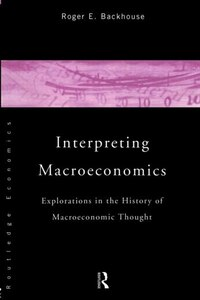 Interpreting Macroeconomics: Explorations in the History of Macroeconomic Thought