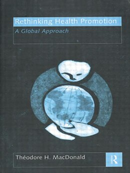 Book Rethinking Health Promotion: A Global Approach by Theodore H. Macdonald