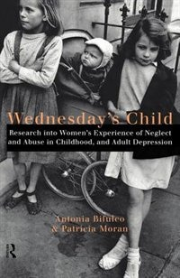 Book Wednesday's Child: Research into Women's Experience of Neglect and Abuse in Childhood and Adult… by Antonia Bifulco