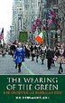 The Wearing of the Green: A History of St Patrick's Day by Mike Cronin