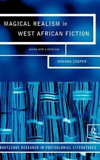 Magical Realism in West African Fiction: Seeing with a Third Eye