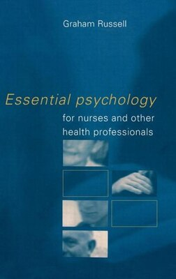 Book Essential Psychology for Nurses and Other Health Professionals by Graham Russell