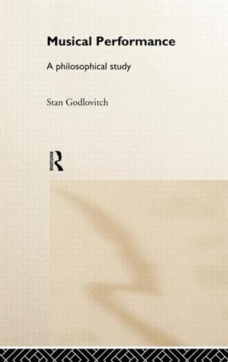 Musical Performance: A Philosophical Study by Stan Godlovitch