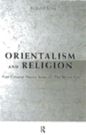 Orientalism and Religion: Post-Colonial Theory, India and The Mystic East