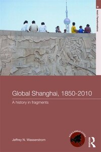 Global Shanghai, 1850¿2010: A History in Fragments