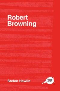 Robert Browning: A Sourcebook