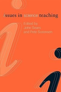Issues in Science Teaching by John Sears