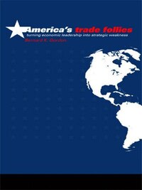 America's Trade Follies: Turning Economic Leadership into Strategic Weakness