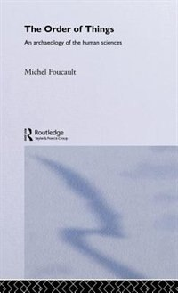 The Order of Things: An Archaeology of the Human Sciences by Michel Foucault
