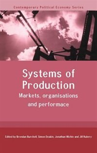 Systems of Production: Markets, Organisations and Performance