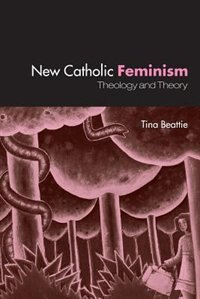 The New Catholic Feminism: Theology, Gender Theory and Dialogue