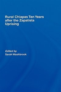 Rural Chiapas Ten Years After the Zapatista Uprising
