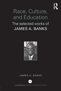 Race, Culture, and Education: The selected works of James A. Banks