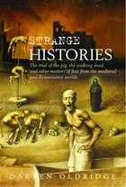 Strange Histories: The Trial Of The Pig, The Walking Dead, And Other Matters Of Fact From The…