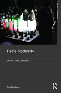 Pirate Modernity: Delhi's Media Urbanism