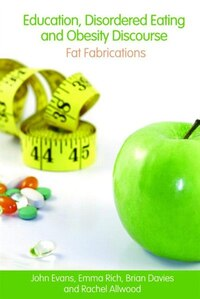 Education, Disordered Eating and Obesity Discourse: Fat Fabrications