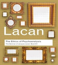 The Ethics of Psychoanalysis: The Seminar of Jacques Lacan