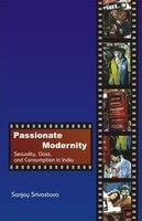 Passionate Modernity: Sexuality, Class, and Consumption in India