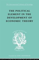 The Political Element in the Development of Economic Theory: A Collection of Essays on Methodology