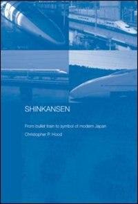 Shinkansen: From Bullet Train to Symbol of Modern Japan